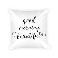 Good Morning Beautiful pillow. Accent your home with an original design from Red Tulip Decor. Our decorative pillows are soft, durable and will retain their shape. Give your room the touch it needs or