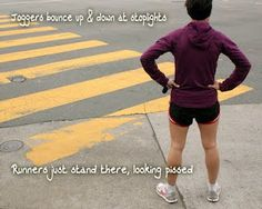 joggers bounce up & down at stoplights, runners just stand there, looking pissed.