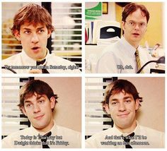 """When Jim convinces Dwight it's Friday instead of Thursday. 