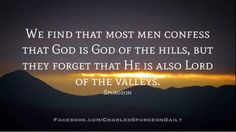 Spurgeon - God is Lord of the valleys and the hills. Scripture Quotes, Jesus Quotes, Bible Verses, Ch Spurgeon, Charles Spurgeon Quotes, Reformed Theology, God First, Amazing Quotes, Inspiring Quotes