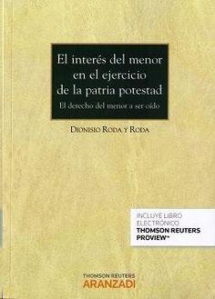El interés del menor en el ejercicio de la patria potestad : el derecho del menor a ser oído / Dionisio Roda y Roda.     Aranzadi, 2014
