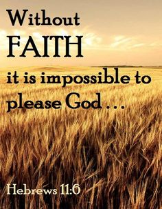 it feels scary to trust God - it feels so hard... but it is the only way to please Him