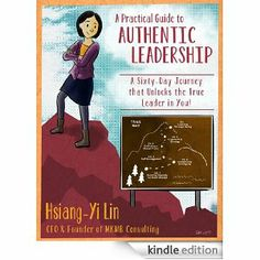 A Practical Guide to Authentic Leadership: A Sixty-day Journey that Unlocks the True Leader in You