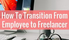 Want to leave your job? Learn how to transition from full time employee to a freelancing career.