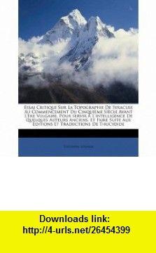 Essai Critique Sur La Topographie De Syracuse Au Commencement Du Cinqui�me Si�cle Avant L�re Vulgaire, Pour Servir � Lintelligence De Quelques ... Et Traductions De Thucydide (French Edition) (9781148501406) Thucydides, Letronne , ISBN-10: 1148501401  , ISBN-13: 978-1148501406 ,  , tutorials , pdf , ebook , torrent , downloads , rapidshare , filesonic , hotfile , megaupload , fileserve