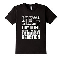 Anyone who loves the science of chemistry will appreciate the playful sentiment of the I Try To Tell Chemistry Jokes tee shirt.
