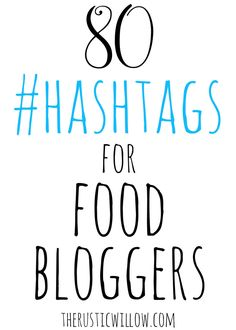 80 Hashtags for Food Bloggers // Grow your social media following with these ideas!