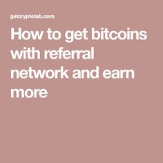 How to get bitcoins with referral network and earn more