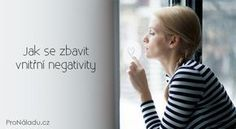 Jak se zbavit vnitřní negativity | ProNáladu.cz Tarot, Nordic Interior, Reiki, Diabetes, Happy, Fitness, Quotes, Humor, Life Coaching