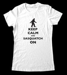 Keep Calm and Sasquatch On TShirt  Printed on by keepcalmstore, $22.99