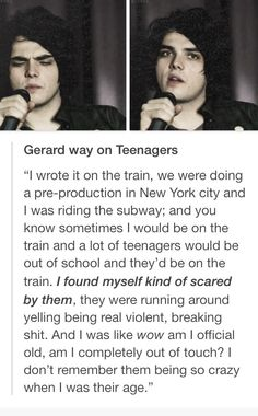 Gerard Way on Teenagers... Ahahah teenagers really do scare the living shit out of him ;)