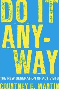 Do It Anyway: The New Generation of Activists By Courtney E. Martin