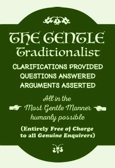Extract from THE GENTLE TRADITIONALIST, explaining and defending Catholic Tradition …  http://corjesusacratissimum.org/2015/11/at-the-sign-of-the-gentle-traditionalist/