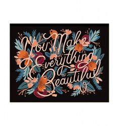 You Make Everything Beautiful Illustrated Art Print