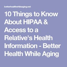 10 Things to Know About HIPAA & Access to a Relative's Health Information - Better Health While Aging