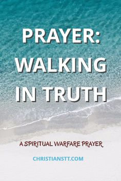 PRAYER: WALKING IN TRUTH. A Spiritual Warfare Prayer.