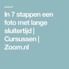 In 7 stappen een foto met lange sluitertijd | Cursussen | Zoom.nl