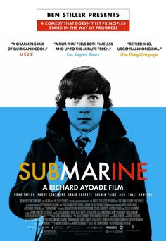 Submarine, directed by Richard Ayoade.