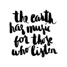 """Monday Mantra 23/03/15 """"The earth has music for those who listen"""" 