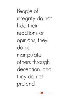 Las personas de integridad son auténticas y transparentes, no pretenden ni manipulan.