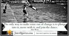 Quote About Change - Alan Watts Alan Watts, Change Quotes, Make Sense, The Only Way, Be Yourself Quotes, Best Quotes, Best Quotes Ever