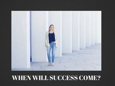when will success come? Read my lates blog post here.