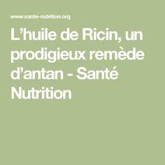 L'huile de Ricin, un prodigieux remède d'antan - Santé Nutrition Health And Wellness, Health Fitness, Natural Remedies, Massage, Zen, Sport, Blog, Beauty, Natural Medicine