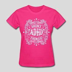 12159fde331 ADHD Humor - Shiny Things - Women s T-Shirt
