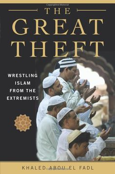 """""""In The Great Theft, Khaled Abou El Fadl, one of the world's preeminent Islamic scholars, argues that Islam is currently passing through a transformative period no less dramatic than the movements that swept through Europe during the Reformation. At this critical juncture there are two completely opposed worldviews within Islam competing to define this great world religion. The stakes have never been higher, and the future of the Muslim world hangs in the balance."""" - Amazon.com"""