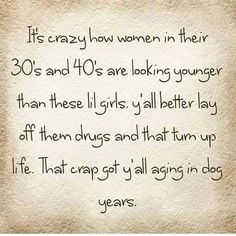 It's crazy how women in their 30's and 40's are looking younger.