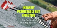 One Insanely Predictable But Effective Move For Business Building Success