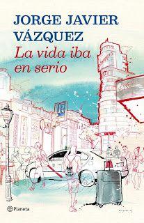 La Vida iba en serio - Jorge Javier Vázquez (Planeta)