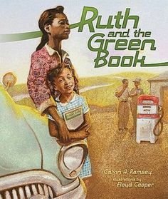 Ruth and the Green Book, by Calvin A. Ramsey, illustrated by Floyd Cooper