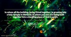 Eph. 2:21-22 In whom all the building, being fitted together, is growing into a…
