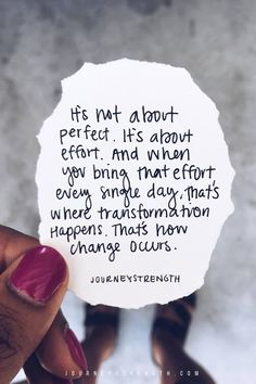 It's not about perfect. It's about effort. And when you bring that effort every single day, that's where transformation happens. Thats how change occurs. Inspirational quotes | motivational quotes | motivation | personal growth and development | perfectionism | mindset | self-care | strength | courage | You are enough | passion | dreams | goals | Journeystrength  #InspirationalQuotes  |  #motivationalquotes |  #quotes  |  #quoteoftheday  |  #quotestoliveby  |  #quotesdaily