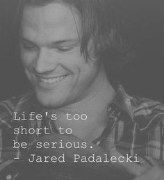 Life's too short to be serious - Jared Padalecki quote