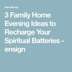 3 Family Home Evening Ideas to Recharge Your Spiritual Batteries - ensign