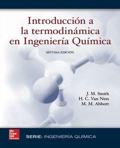 INTRODUCCIÓN A LA TERMODINÁMICA EN INGENIERÍA QUÍMICA Autores: H. C. Van Ness, J. M. Smith y M. M. Abbott  Editorial: McGraw-Hill Edición: 7 ISBN: 9789701061473 ISBN ebook: 9781456219871 Páginas: 840 Área: Arquitectura e Ingeniería Sección: Ingeniería Química  http://www.ingebook.com/ib/NPcd/IB_BooksVis?cod_primaria=1000187&codigo_libro=4319