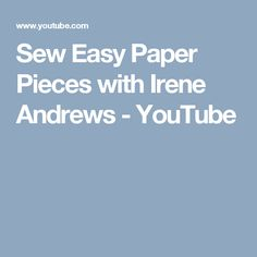 Sew Easy Paper Pieces with Irene Andrews - YouTube