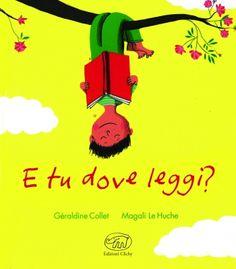 E tu dove leggi? (Edizioni Clichy, 2014, 30 pagine, 13 euro, da 4 anni) di Géraldine Collet e Magali Le Huche.