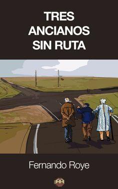 """Tres ancianos sin ruta"" novela (road movie) de Fernando Roye."