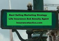 Best Selling Marketing Strategy Life Insurance And Annuity Agent