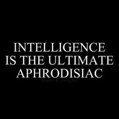 Intelligence... #ohsotrue!  Something I truly learned in 2013
