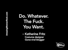 Katherine-Fritz-do-what-you-want.png (525×392)