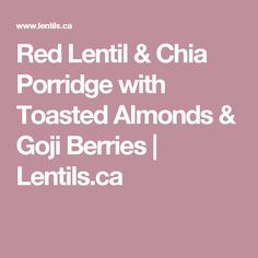Red Lentil & Chia Porridge with Toasted Almonds & Goji Berries Dried Dates, Healthy Oatmeal Recipes, Orange Zest, Toasted Almonds, Baby Led Weaning, Lentils, Fresh Fruit, Berries, Beans