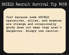 S.H.I.E.L.D. Recruit Survival Tip #458: Just because some S.H.I.E.L.D. operatives, allies, and enemies are strange and occasionally goofy does not mean they aren't dangerous. Always use caution. [Submitted by heavilyparaphrased]
