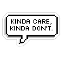 KINDA CARE, KINDA DON'T. / #MadEDesigns Hey Redbubble friends! Let's get social! Check out the links! Follow me. Spread me. Like me. Tweet me. Pin me. Sale Proceeds go to non-profits as a step in building community. Luv bubble mail! / www.inktale.com/madedesigns / www.etsy.com/shop/MadEDesignsStudio / www.zazzle.com/MadEDesigns  Zazzle  / www.instagram.com/madedesignsstudio / www.facebook.com/MadEDesignsStudio &#x...