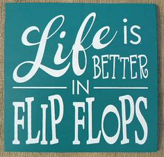 Life is Better in Flip Flops by SignsfromtheSouth on Etsy, $18.00