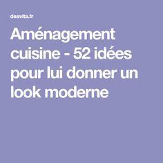 Aménagement cuisine - 52 idées pour lui donner un look moderne