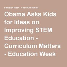 Obama Asks Kids for Ideas on Improving STEM Education - Curriculum Matters - Education Week Education Week, 9 Year Olds, Obama, Curriculum, Science, Kids, Resume, Young Children, Boys